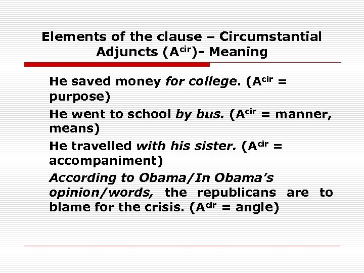 Elements of the clause – Circumstantial Adjuncts (Acir)- Meaning He saved money for college.