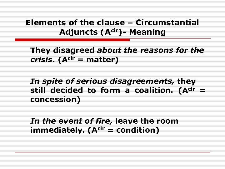 Elements of the clause – Circumstantial Adjuncts (Acir)- Meaning They disagreed about the reasons