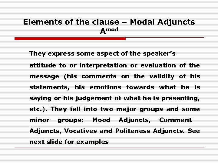 Elements of the clause – Modal Adjuncts Amod They express some aspect of the