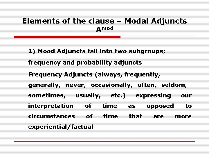 Elements of the clause – Modal Adjuncts Amod 1) Mood Adjuncts fall into two