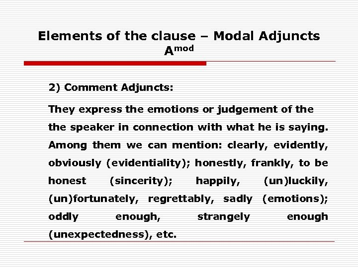 Elements of the clause – Modal Adjuncts Amod 2) Comment Adjuncts: They express the