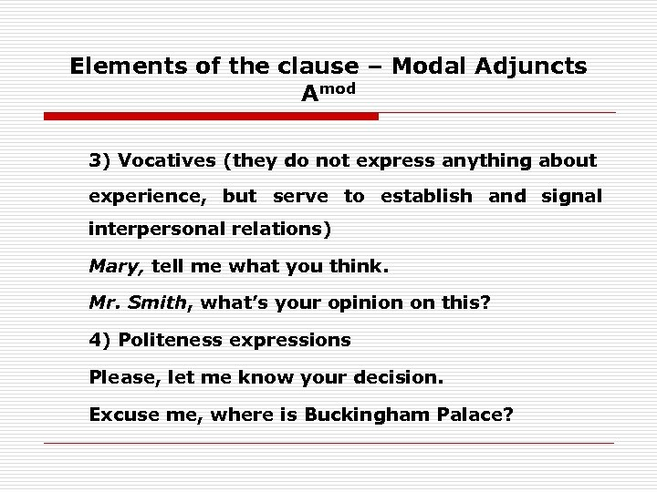 Elements of the clause – Modal Adjuncts Amod 3) Vocatives (they do not express