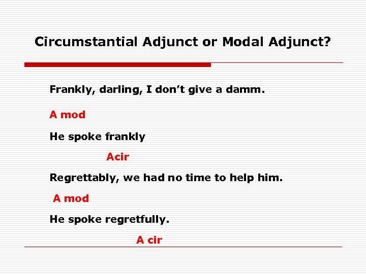 Circumstantial Adjunct or Modal Adjunct? Frankly, darling, I don't give a damm. A mod