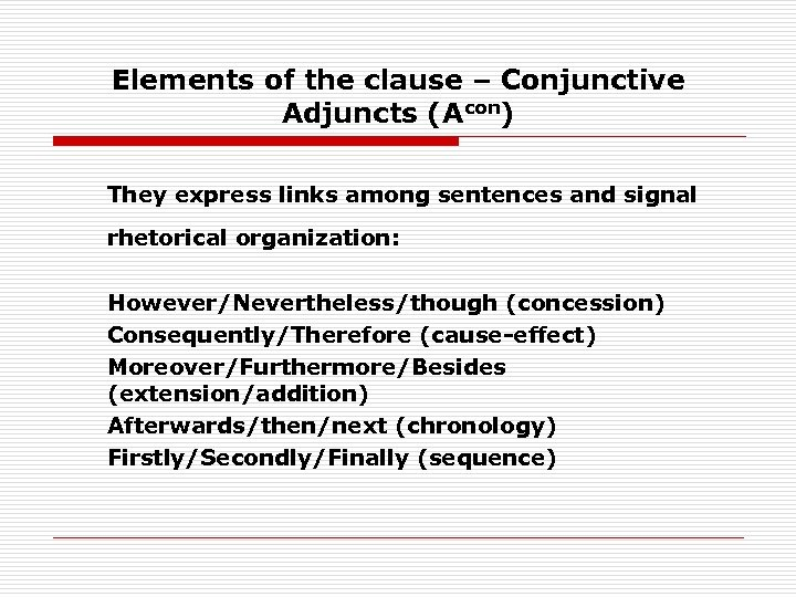 Elements of the clause – Conjunctive Adjuncts (Acon) They express links among sentences and