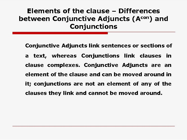 Elements of the clause – Differences between Conjunctive Adjuncts (Acon) and Conjunctions Conjunctive Adjuncts