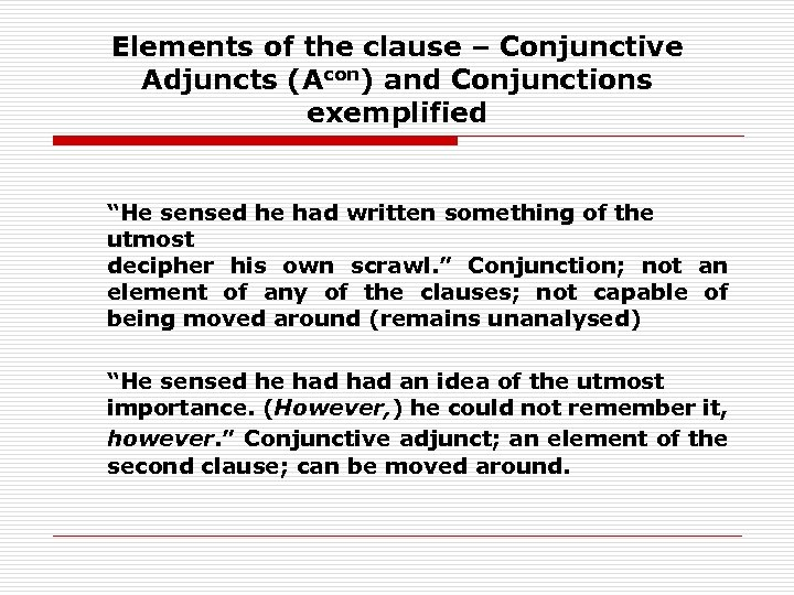 """Elements of the clause – Conjunctive Adjuncts (Acon) and Conjunctions exemplified """"He sensed he"""