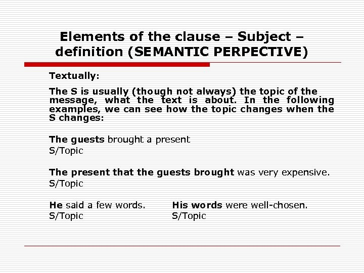 Elements of the clause – Subject – definition (SEMANTIC PERPECTIVE) Textually: The S is