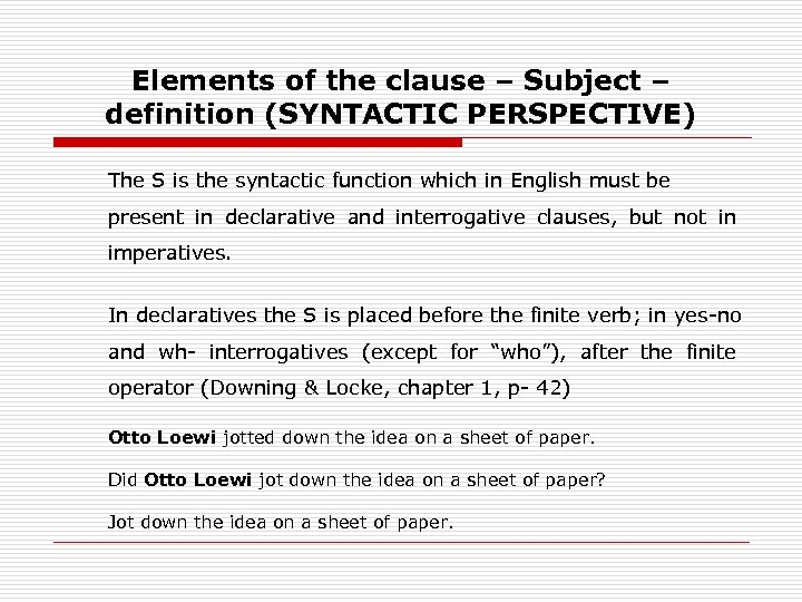 Elements of the clause – Subject – definition (SYNTACTIC PERSPECTIVE) The S is the