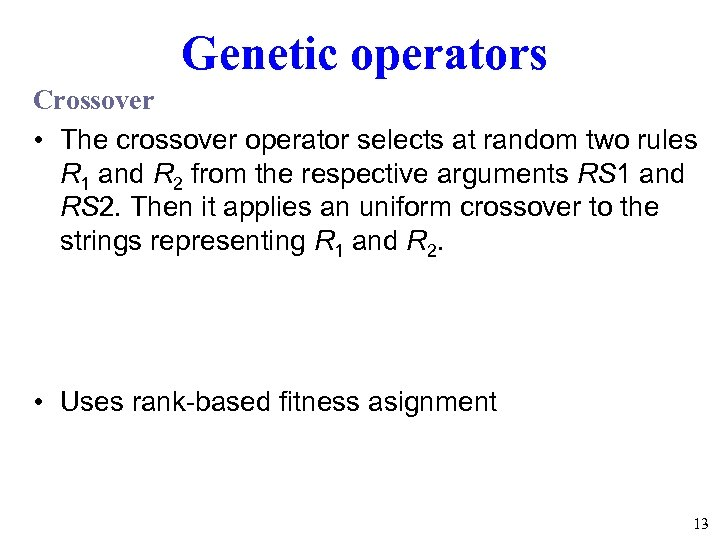 Genetic operators Crossover • The crossover operator selects at random two rules R 1