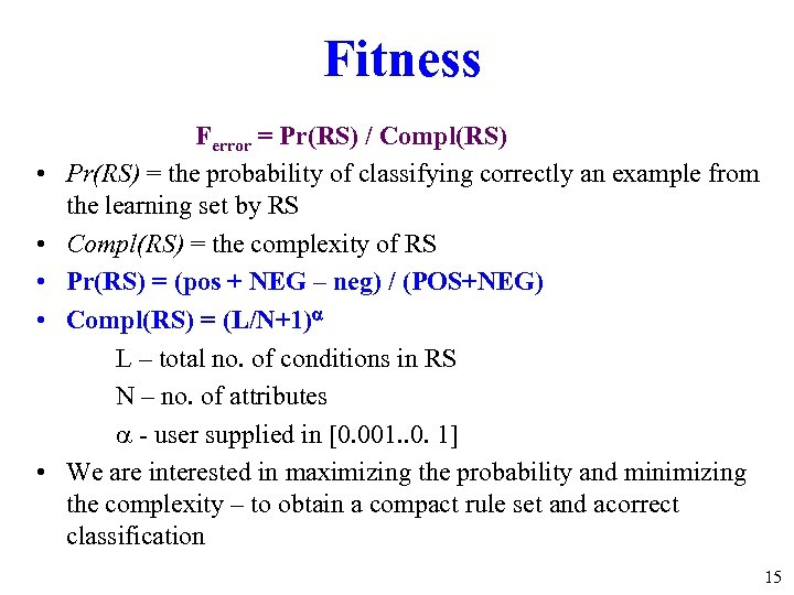 Fitness • • • Ferror = Pr(RS) / Compl(RS) Pr(RS) = the probability of