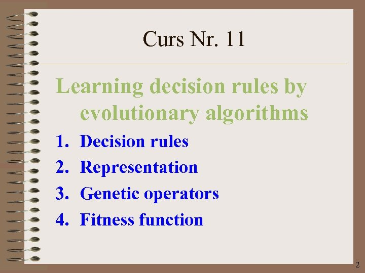 Curs Nr. 11 Learning decision rules by evolutionary algorithms 1. 2. 3. 4. Decision
