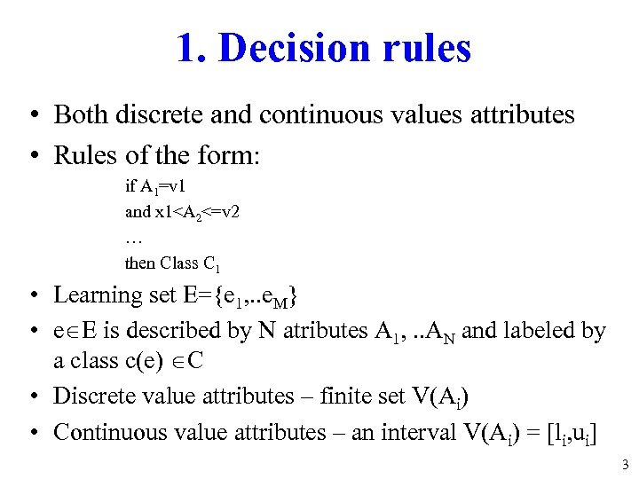 1. Decision rules • Both discrete and continuous values attributes • Rules of the