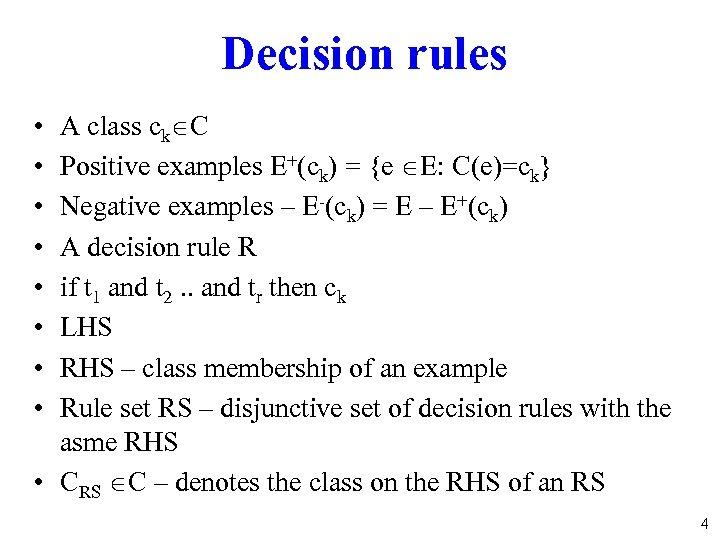 Decision rules A class ck C Positive examples E+(ck) = {e E: C(e)=ck} Negative