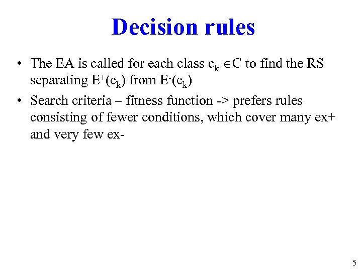 Decision rules • The EA is called for each class ck C to find