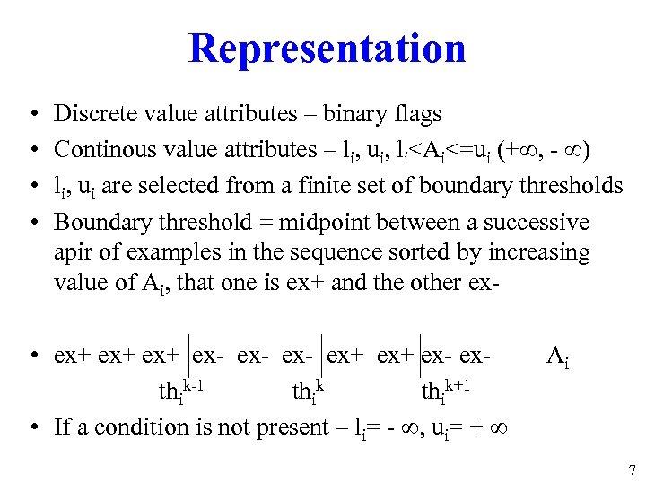 Representation • • Discrete value attributes – binary flags Continous value attributes – li,
