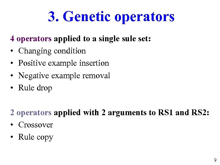 3. Genetic operators 4 operators applied to a single sule set: • Changing condition