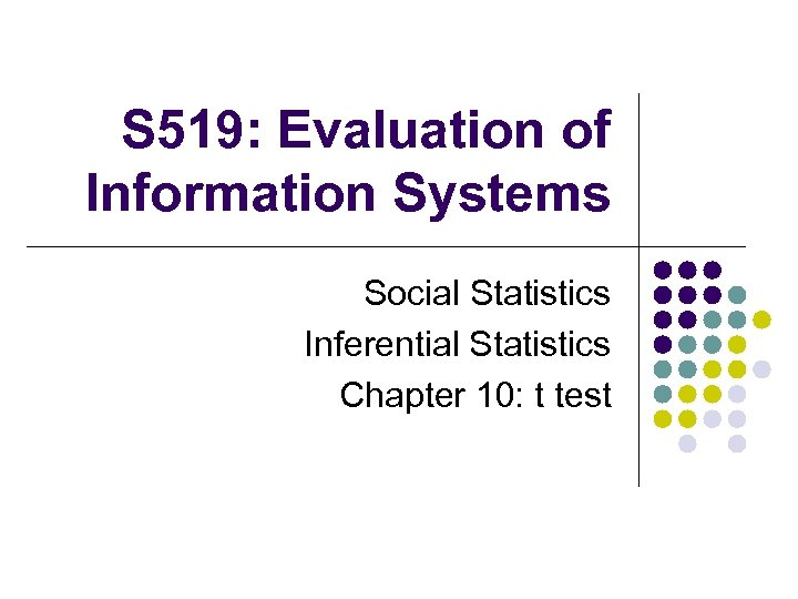 S 519: Evaluation of Information Systems Social Statistics Inferential Statistics Chapter 10: t test