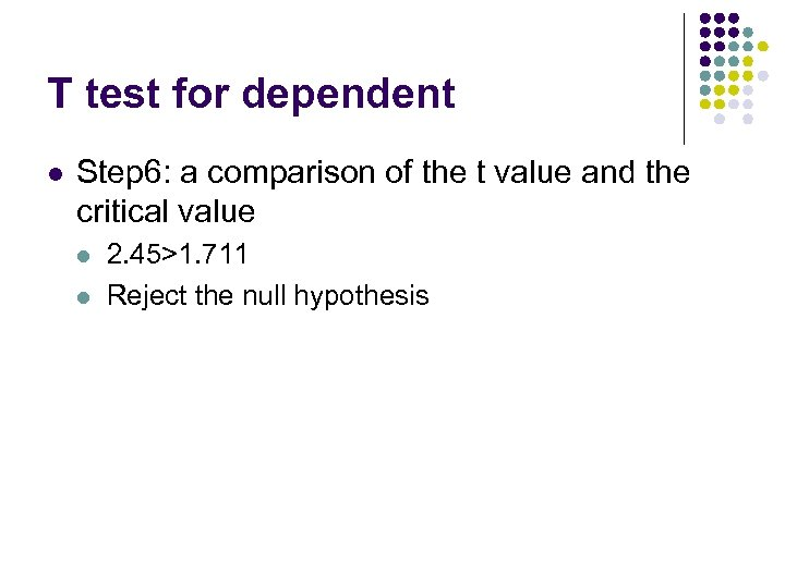 T test for dependent l Step 6: a comparison of the t value and