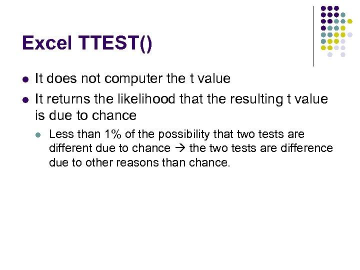 Excel TTEST() l l It does not computer the t value It returns the