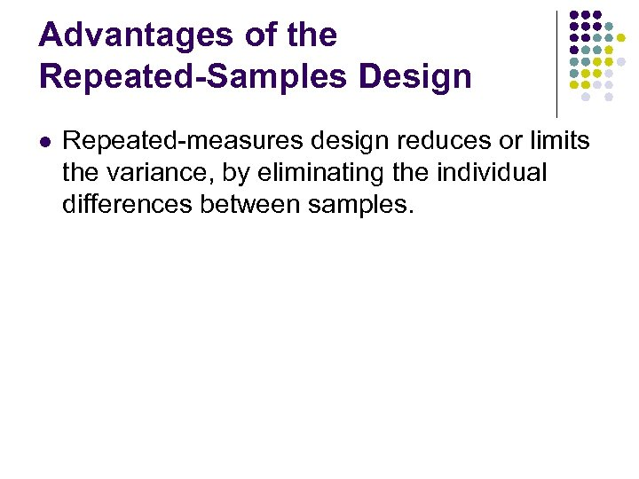 Advantages of the Repeated-Samples Design l Repeated-measures design reduces or limits the variance, by