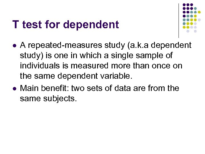 T test for dependent l l A repeated-measures study (a. k. a dependent study)