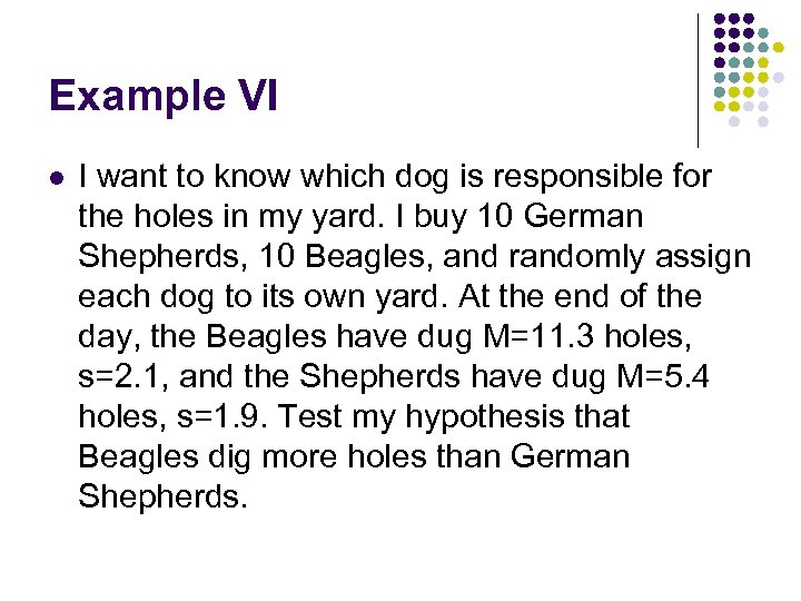 Example VI l I want to know which dog is responsible for the holes
