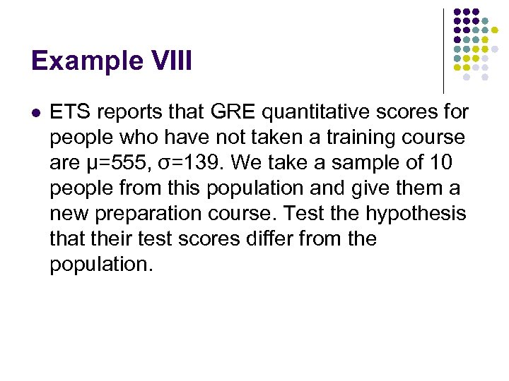 Example VIII l ETS reports that GRE quantitative scores for people who have not