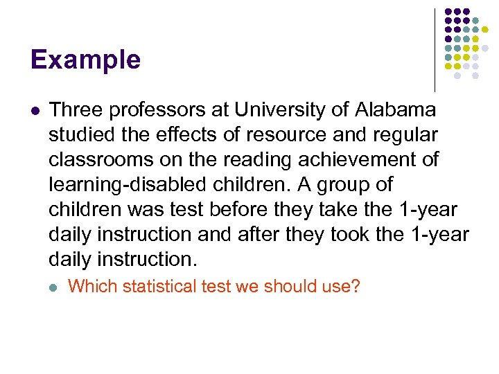 Example l Three professors at University of Alabama studied the effects of resource and