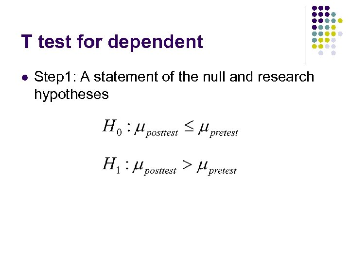 T test for dependent l Step 1: A statement of the null and research