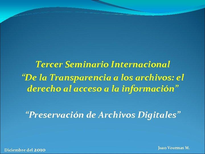 """Tercer Seminario Internacional """"De la Transparencia a los archivos: el derecho al acceso a"""