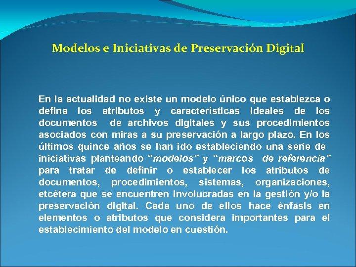 Modelos e Iniciativas de Preservación Digital En la actualidad no existe un modelo único