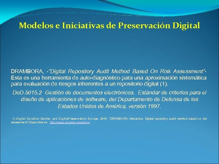 """Modelos e Iniciativas de Preservación Digital DRAMBORA, -""""Digital Repository Audit Method Based On Risk"""