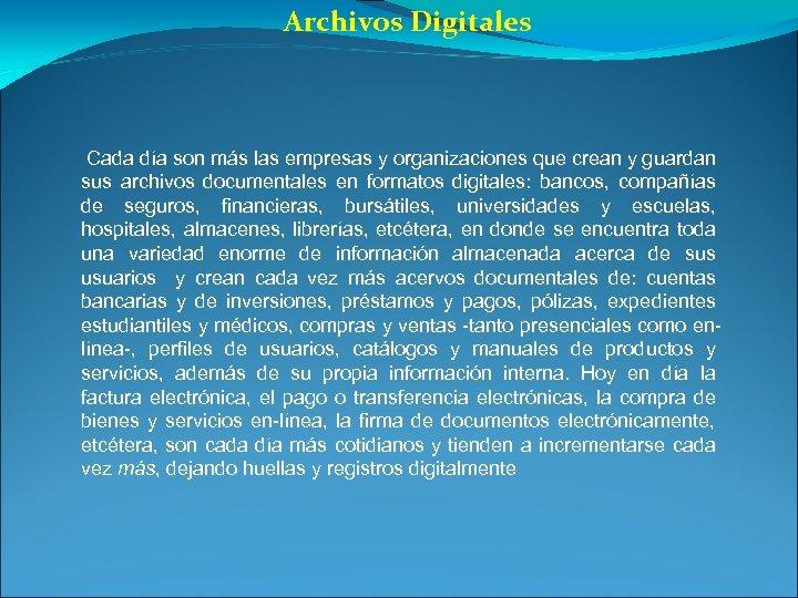 Archivos Digitales Cada día son más las empresas y organizaciones que crean y guardan