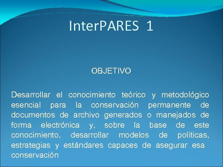 Inter. PARES 1 OBJETIVO Desarrollar el conocimiento teórico y metodológico esencial para la conservación