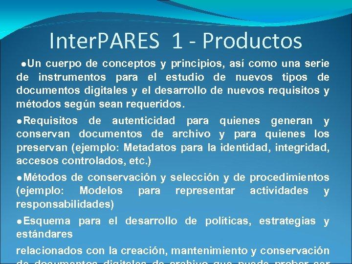 Inter. PARES 1 - Productos ●Un cuerpo de conceptos y principios, así como una