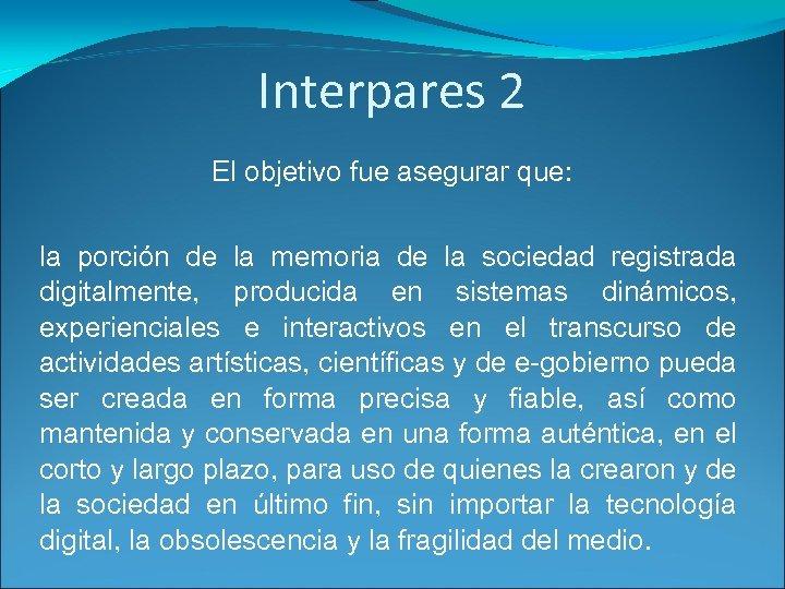 Interpares 2 El objetivo fue asegurar que: la porción de la memoria de la