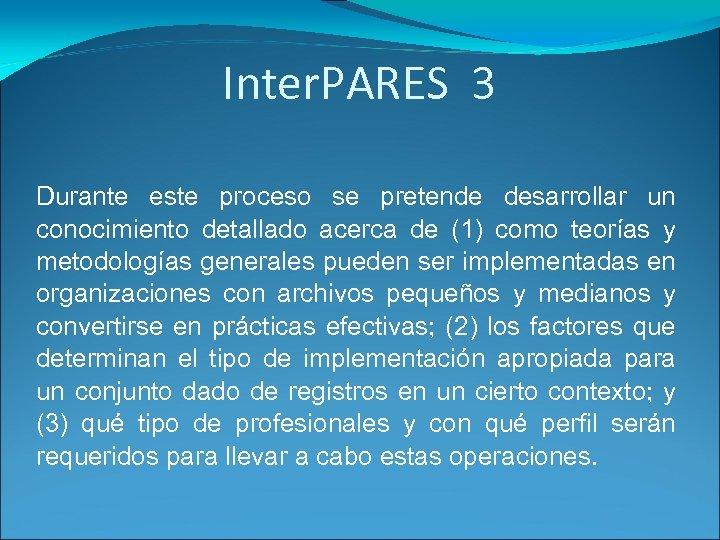 Inter. PARES 3 Durante este proceso se pretende desarrollar un conocimiento detallado acerca de