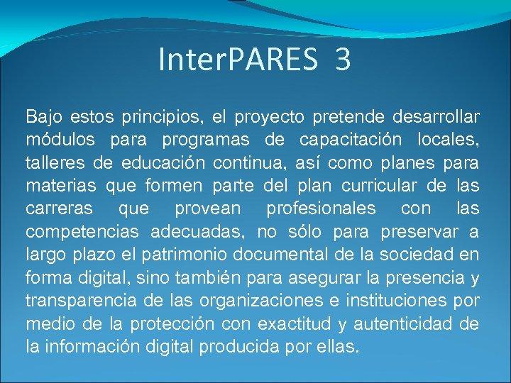 Inter. PARES 3 Bajo estos principios, el proyecto pretende desarrollar módulos para programas de