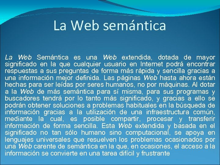 La Web semántica La Web Semántica es una Web extendida, dotada de mayor significado