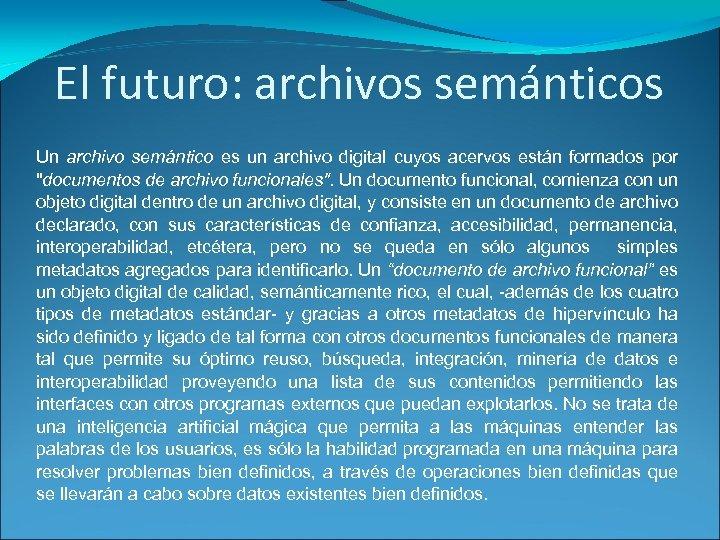 El futuro: archivos semánticos Un archivo semántico es un archivo digital cuyos acervos están