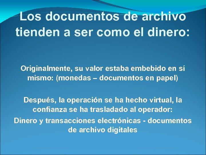 Los documentos de archivo tienden a ser como el dinero: Originalmente, su valor estaba