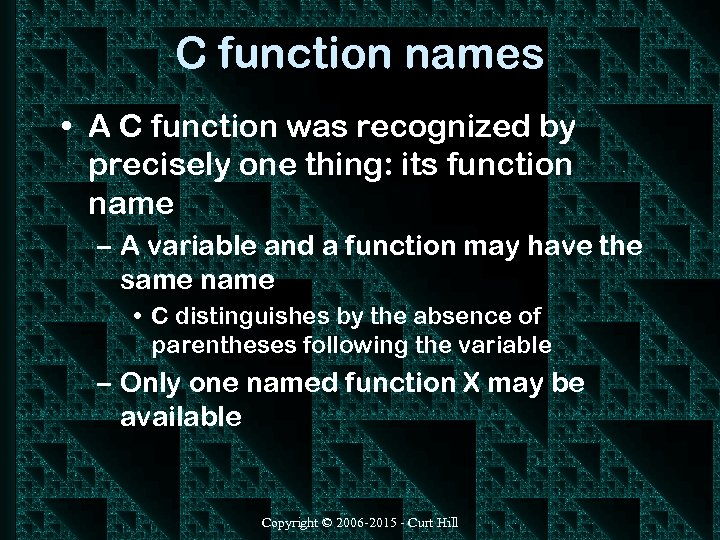 C function names • A C function was recognized by precisely one thing: its