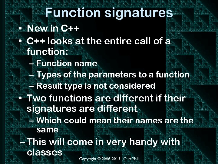 Function signatures • New in C++ • C++ looks at the entire call of