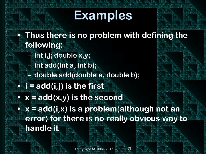 Examples • Thus there is no problem with defining the following: – int i,