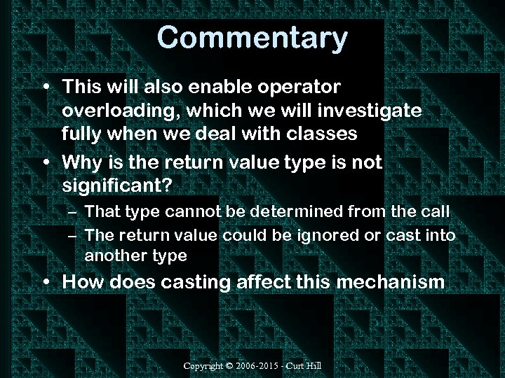 Commentary • This will also enable operator overloading, which we will investigate fully when