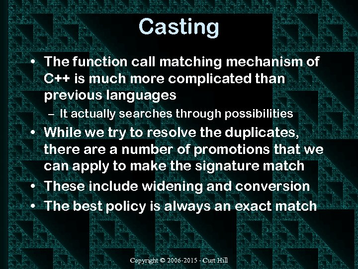 Casting • The function call matching mechanism of C++ is much more complicated than
