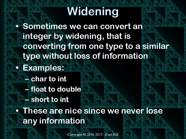 Widening • Sometimes we can convert an integer by widening, that is converting from