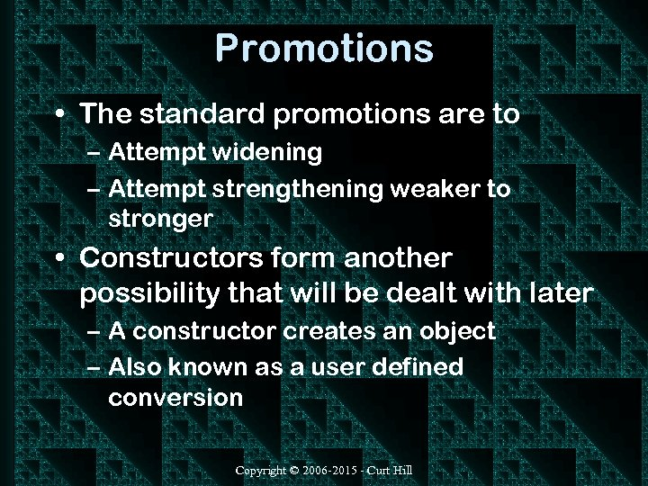 Promotions • The standard promotions are to – Attempt widening – Attempt strengthening weaker