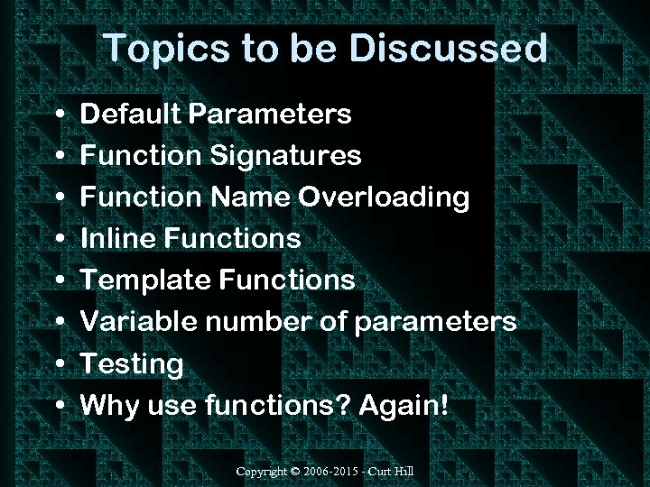 Topics to be Discussed • • Default Parameters Function Signatures Function Name Overloading Inline