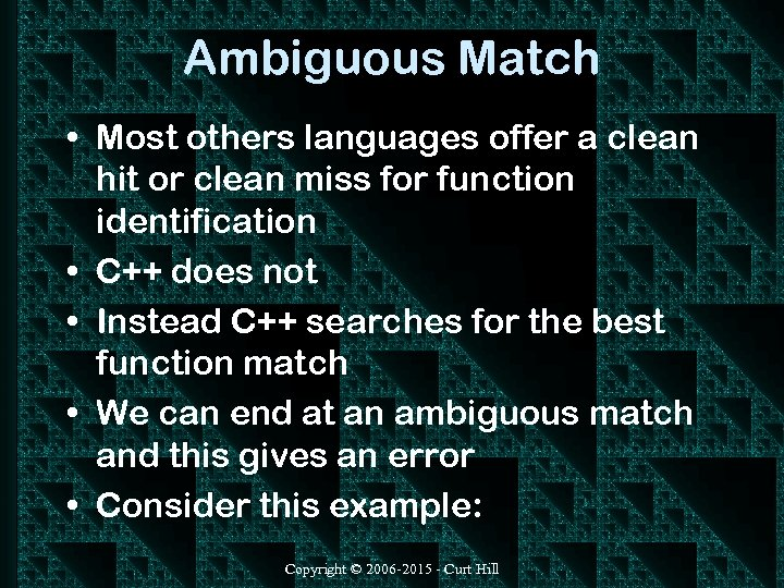 Ambiguous Match • Most others languages offer a clean hit or clean miss for